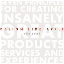 Design Like Apple: Seven Principles For Creating Insanely Great Products, Servic