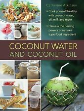 Coconut Water and Coconut Oil: Cook Yourself Healthy With Coconut Water, Oil, Mi