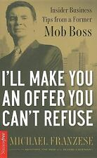 I'll Make You an Offer You Can't Refuse: Insider Business Tips from a Former Mob