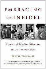 Embracing the Infidel: Stories of Muslim Migrants on the Journey West, Behzad Ya
