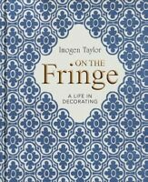 On the Fringe : A Life in Decorating, Hardcover by Taylor, Imogen; Wood, Mart...