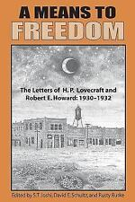 A Means to Freedom : The Letters of H. P. Lovecraft and Robert E. Howard: 1930-1932 by Robert E. Howard and Howard Phillips Lovecraft (2017, Trade Paperback)