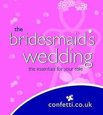 The Bridesmaid's Wedding: The essentials for your role by confetti.co.uk (Paper…