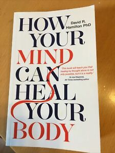 How Your Mind Can Heal Your Body: 10th-Anniversary Edition by Dr David R....