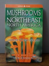 MUSHROOMS OF NORTHEAST NORTH AMERICA: MIDWEST TO NEW ENGLAND By George Barron