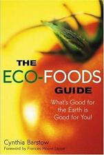 The Eco-Foods Guide: What's Good for the Earth is Good for You!, Barstow, Cynthi