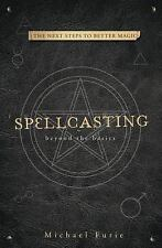 Spellcasting : Beyond the Basics: By Furie, Michael