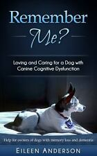 Remember Me?: Loving and Caring for a Dog with Canine Cognitive Dysfunction (Pap