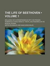 The Life of Beethoven (Volume 1); Including His Correspondence With His Friends
