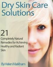 Dry Skin Care Solutions : 21 Completely Natural Remedies for Achieving...