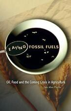Eating Fossil Fuels: Oil, Food and the Coming Crisis in Agriculture, Pfeiffer, D