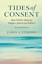 Tides of Consent : How Public Opinion Shapes American Politics