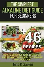 Simplest Alkaline Diet Guide for Beginners + 46 Easy Recipes : How to Cure Yo...