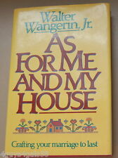 As for Me and My House : Crafting Your Marriage to Last by Walter, Jr. Wanger...
