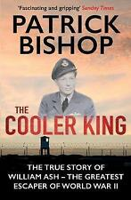 The Cooler King: The True Story of William Ash - The Greatest Escaper of World W