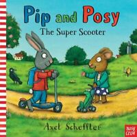 Pip and Posy: The Super Scooter by Axel Scheffler, NEW Book, FREE & FAST Deliver