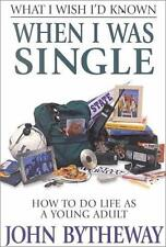What I Wish I'd Known When I Was Single: How to Do Life As a Young Adult, Bythew