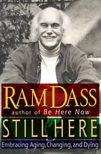 STILL HERE: Embracing Aging, Changing, and Dying by Ram Dass