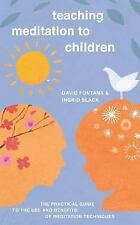 Teaching Meditation to Children: The Practical Guide to the Use and Benefits of