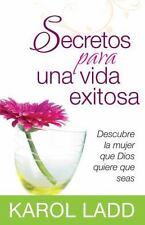 Secretos Para una Vida Exitosa: Descubre la Mujer Que Dios Quiere Que Seas = Sec