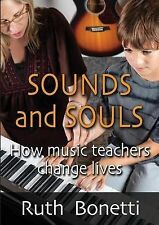 NEW Sounds and Souls: How Music Teachers Change Lives by Ruth Bonetti
