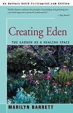 Creating Eden : The Garden As a Healing Space by Marilyn Barrett (2001,...