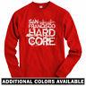 San Francisco Hardcore Long Sleeve T-shirt - LS Men S-4X  SF Giants 49ers Deltas