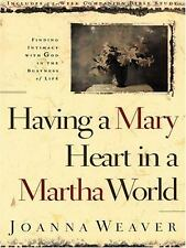 Having a Mary Heart in a Martha World : Finding Intimacy with God in the...