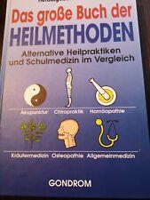 Das große Buch der Heilmethoden. Alternative Heilpraktiken und Schulmedizin