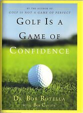 Golf is A Game Of Confidence by Dr. Bob Rotella with Bob Cullen