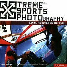 Extreme Sports Photography: Taking Pictures on the E... by Simon Fraser Hardback
