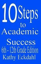 10 Steps to Academic Success 6th - 12th Grade Edition : How to Study Without...