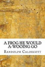 A Frog He Would a-Wooing Go by Randolph Randolph Caldecott (2017, Paperback)