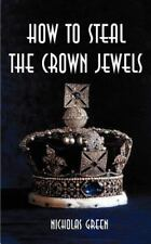 How to Steal the Crown Jewels by Nicholas Green (2000, Paperback)