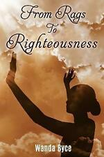 From Rags to Righteousness by Wanda Byce (Paperback / softback, 2017)