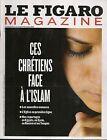 "LE FIGARO MAGAZINE ""DECEMBRE 2013""-CHRETIENS FACE A L'ISLAM-EGYPTE-SYRIE/TURQUIE"