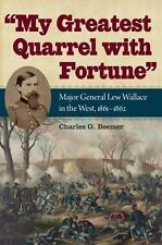 My Greatest Quarrel with Fortune : Major General Lew Wallace in the West, 1861-1