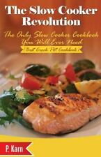 The Slow Cooker Revolution : The Only Slow Cooker Cookbook You Will Ever Need...