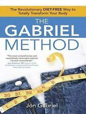 The Gabriel Method: The Revolutionary Diet-free Way to Totally Transform Your Bo