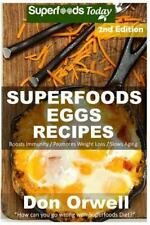 Superfoods Eggs Recipes : Over 45 Quick and Easy Gluten Free Low Cholesterol ...