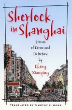 Sherlock in Shanghai: Stories of Crime and Detection by Cheng, Xiaoqing New,,