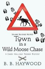 Town in a Wild Moose Chase by B. B. Haywood (2012, Paperback, Large Type)