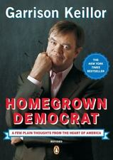 Homegrown Democrat : A Few Plain Thoughts from the Heart of America by Garrison