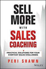 Sell More with Sales Coaching: Practical Solutions for Your Everyday Sales...