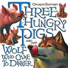 Three Hungry Pigs and the Wolf Who Came to Dinner (Picture Book)