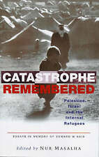Catastrophe Remembered: Palestine, Israel and the Internal Refugees: Essays in M