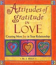 Attitudes of Gratitude in Love: Creating More Joy in Your Relationship Attitude