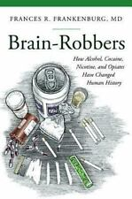 Brain-Robbers: How Alcohol, Cocaine, Nicotine, and Opiates Have Changed Human Hi