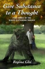 Give Substance to a Thought : Part Three of the Hagen Patterson Trilogy by...