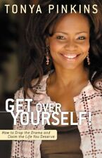 Get Over Yourself!: How to Drop the Drama and Clai